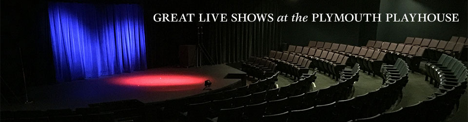 Great Live Shows at Plymouth Playhouse